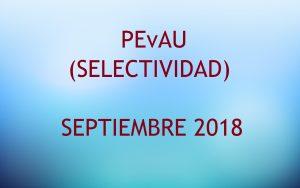 SELECTIVIDAD (PEvAU) SEPTIEMBRE 2018